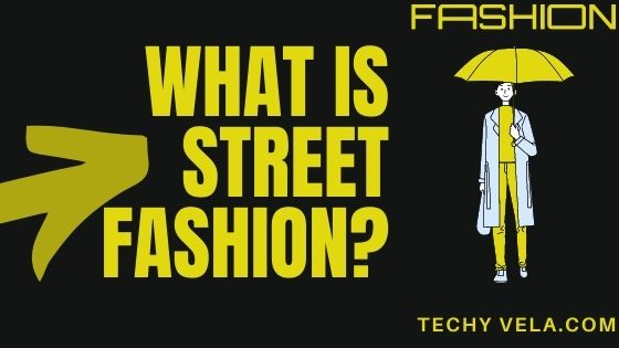 what is street fashion